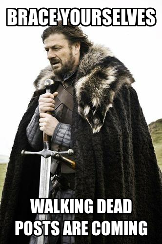 Brace Yourselves - Walking Dead Posts Are Coming!